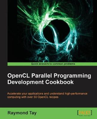 OpenCL Parallel Programming Development Cookbook (Paperback)