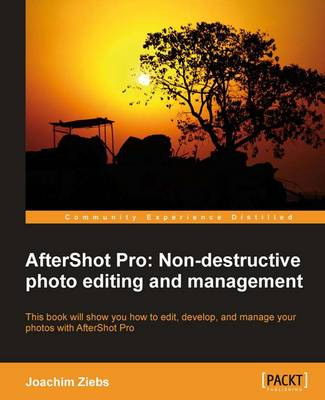Aftershot Pro: Non-Destructive Photo Editing and Management (Paperback)