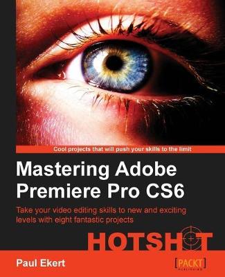 Mastering Adobe Premiere Pro CS6 Hotshot (Paperback)