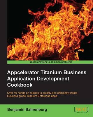 Appcelerator Titanium Business Application Development Cookbook (Paperback)