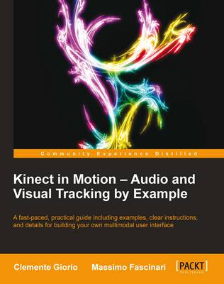 Kinect in Motion - Audio and Visual Tracking by Example (Paperback)