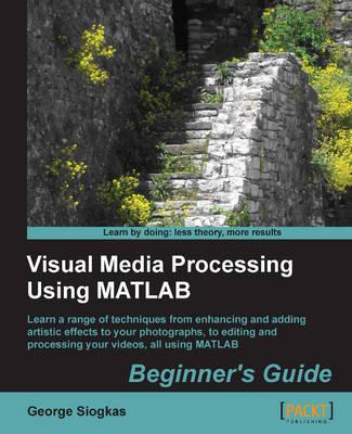 Visual Media Processing Using Matlab Beginner's Guide (Paperback)