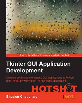 Tkinter GUI ApplicationDevelopment HOTSHOT (Paperback)