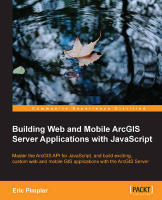 Building Web and Mobile ArcGIS Server Applications with JavaScript (Paperback)