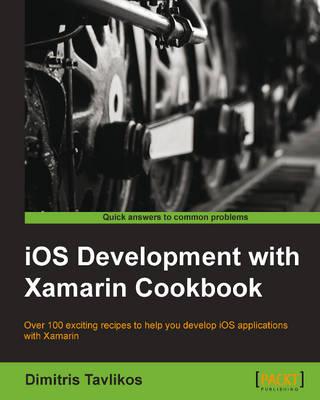 iOS Development with Xamarin Cookbook (Paperback)