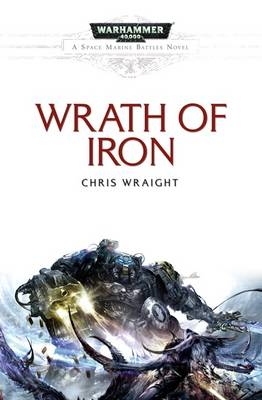 Wrath Of Iron - Space Marine Battles (Paperback)