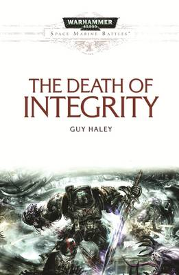 The Death Of Integrity - Space Marine Battles 13 (Paperback)