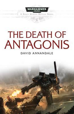 The Death Of Antagonis - Space Marine Battles (Paperback)
