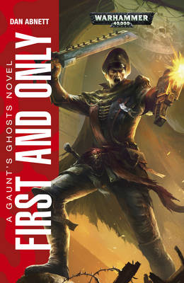 First And Only - Warhammer 40,000 - Gaunt's Ghosts (Paperback)