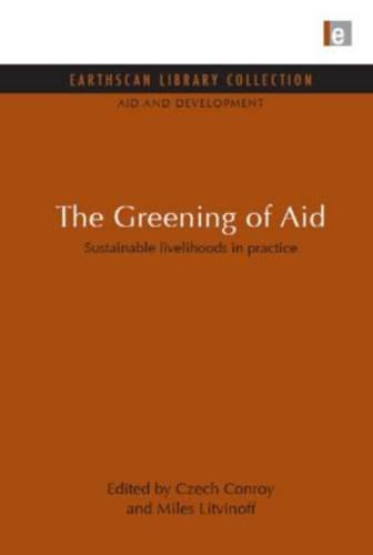 The Greening of Aid: Sustainable Livelihoods in Practice - Aid and Development Set v. 5 (Hardback)