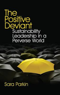 The Positive Deviant: Sustainability Leadership in a Perverse World (Hardback)