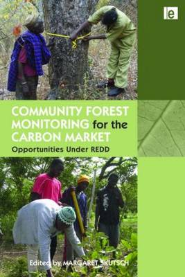 Community Forest Monitoring for the Carbon Market: Opportunities Under REDD (Hardback)