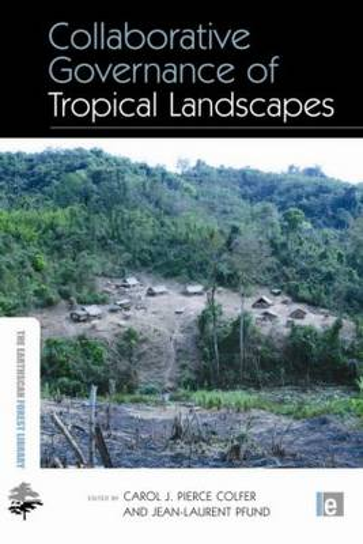 Collaborative Governance of Tropical Landscapes - Earthscan Forest Library (Hardback)