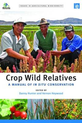 Crop Wild Relatives: A Manual of in situ Conservation - Issues in Agricultural Biodiversity (Hardback)