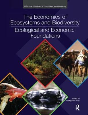The Economics of Ecosystems and Biodiversity: Ecological and Economic Foundations - TEEB - The Economics of Ecosystems and Biodiversity (Hardback)
