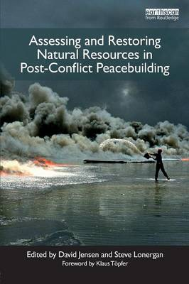 Assessing and Restoring Natural Resources In Post-Conflict Peacebuilding - Post-conflict Peacebuilding and Natural Resource Management (Paperback)