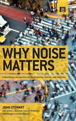 Why Noise Matters: A Worldwide Perspective on the Problems, Policies and Solutions (Hardback)