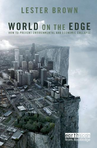 World on the Edge: How to Prevent Environmental and Economic Collapse (Paperback)