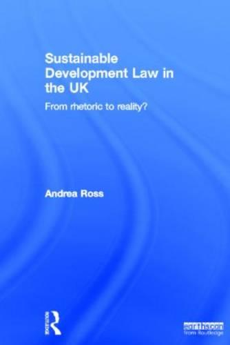 Sustainable Development Law in the UK: From Rhetoric to Reality? (Hardback)
