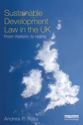 Sustainable Development Law in the UK: From Rhetoric to Reality? (Paperback)