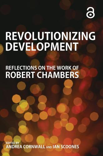 Revolutionizing Development: Reflections on the Work of Robert Chambers (Paperback)