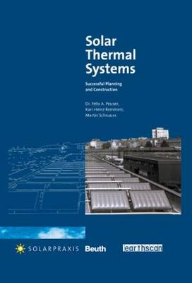Solar Thermal Systems: Successful Planning and Construction (Hardback)
