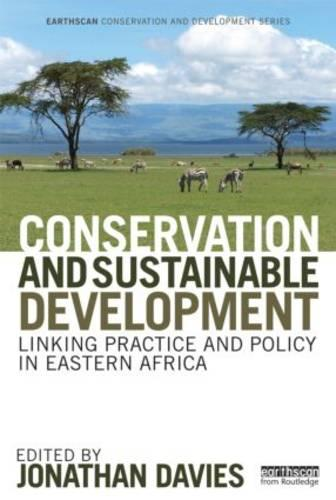 Conservation and Sustainable Development: Linking Practice and Policy in Eastern Africa - Earthscan Conservation and Development (Hardback)