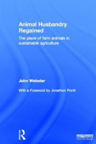 Animal Husbandry Regained: The Place of Farm Animals in Sustainable Agriculture (Hardback)