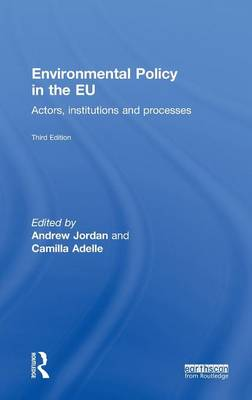 Environmental Policy in the EU: Actors, institutions and processes (Hardback)