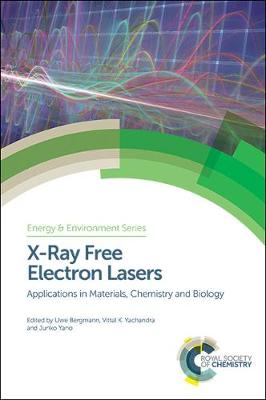 X-Ray Free Electron Lasers: Applications in Materials, Chemistry and Biology - Energy and Environment Series (Hardback)