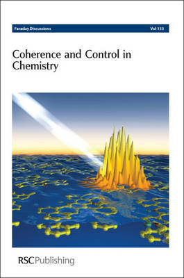 Coherence and Control in Chemistry: Faraday Discussions No 153 - Faraday Discussions (Hardback)