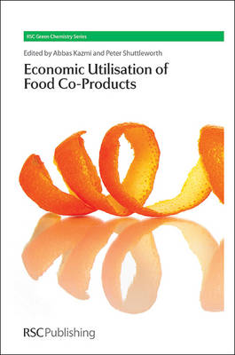 The Economic Utilisation of Food Co-Products - Green Chemistry Series (Hardback)
