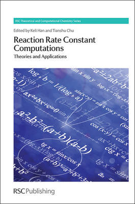 Reaction Rate Constant Computations: Theories and Applications - Theoretical and Computational Chemistry Series (Hardback)
