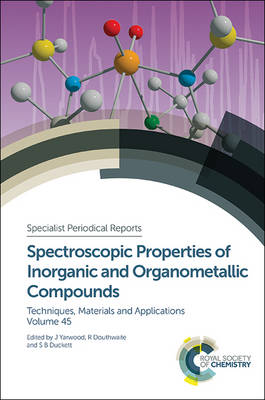 Spectroscopic Properties of Inorganic and Organometallic Compounds: Volume 45 - Specialist Periodical Reports (Hardback)