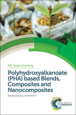 Polyhydroxyalkanoate (PHA) Based Blends, Composites and Nanocomposites - Green Chemistry Series (Hardback)