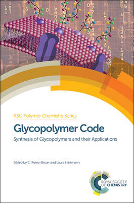 Glycopolymer Code: Synthesis of Glycopolymers and their Applications - Polymer Chemistry Series (Hardback)