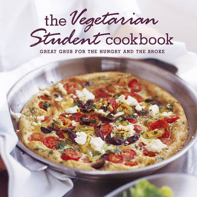 The Vegetarian Student Cookbook: Great Grub for the Hungry and the Broke (Paperback)
