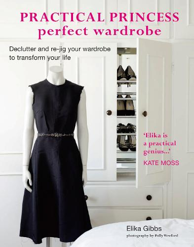 Practical Princess Perfect Wardrobe: Declutter and Re-Jig Your Closet to Transform Your Life (Hardback)