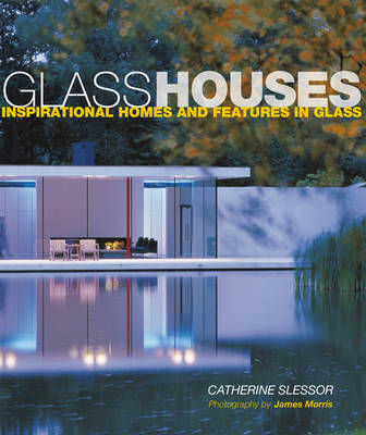 Glass Houses: Inspirational Homes & Features in Glass (Hardback)