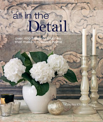 All in the Detail: Over 400 Finishing Touches That Make a House a Home (Hardback)