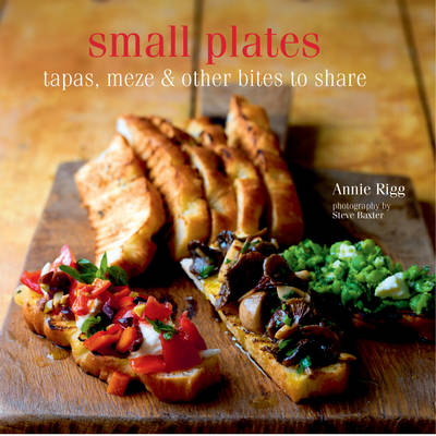 Small Plates: Tapas, Meze & Other Bites to Share (Hardback)