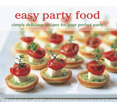 Easy Party Food: Simply Delicious Recipes for Your Perfect Party (Paperback)