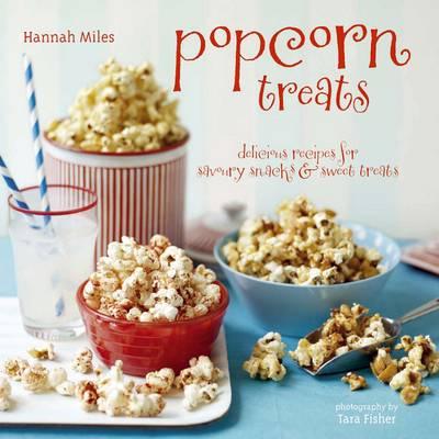 Popcorn Treats: Delicious Recipes for Savoury Snacks and Sweet Treats (Hardback)