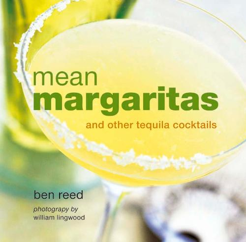 Mean Margaritas: And Other Tequila Cocktails (Hardback)