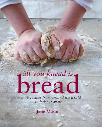 All You Knead is Bread: Over 50 Recipes from Around the World to Bake & Share (Hardback)