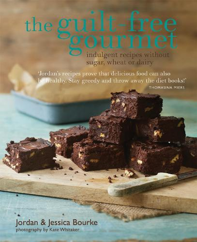 The Guilt-free Gourmet: Indulgent Recipes without Sugar, Wheat or Dairy (Hardback)