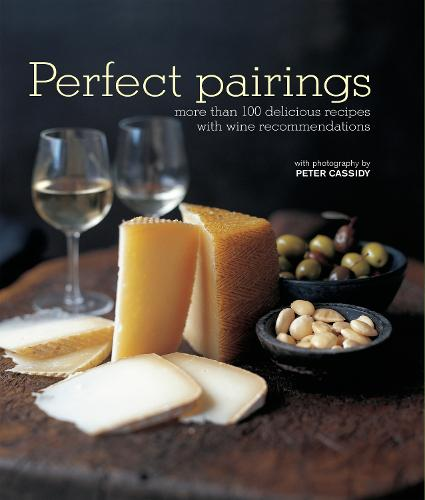 Perfect Pairings: More Than 100 Delicious Recipes with Wine Recommendations (Hardback)