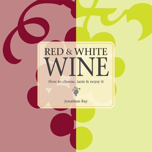 Red & White Wine: How to Choose, Taste and Enjoy it (Hardback)