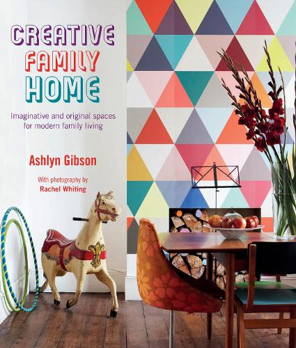 Creative Family Home: Imaginative and Original Spaces for Modern Family Living (Hardback)