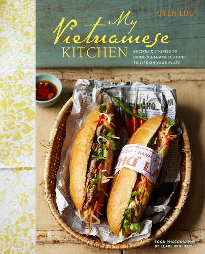 My Vietnamese Kitchen: Recipes and Stories to Bring Vietnamese Food to Life on Your Plate (Hardback)